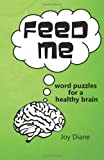 img - for Feed Me: Word Puzzles for a Healthy Brain book / textbook / text book