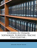 img - for Studien Zu Homer, Sophokles, Euripides, Racine Und Goethe... (German Edition) book / textbook / text book