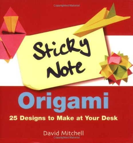 David Mitchell - Sticky Note Origami: 25 Designs to Make at Your Desk