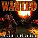 Wanted (       UNABRIDGED) by Jason Halstead Narrated by James Killavey