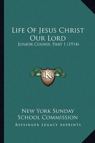 Life of Jesus Christ Our Lord: Junior Course, Part 1 (1914)