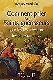 Comment prier les Saints guérisseurs pour les 125 affections les plus courantes