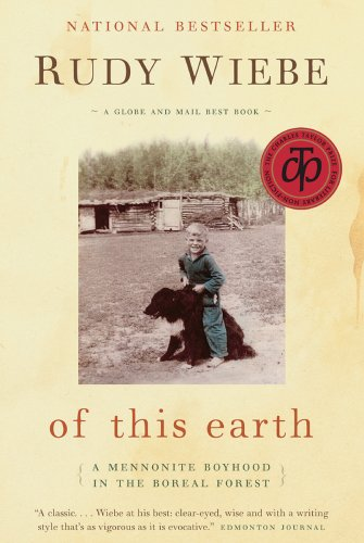 Of This Earth: A Mennonite Boyhood in the Boreal Forest, RUDY HENRY WIEBE