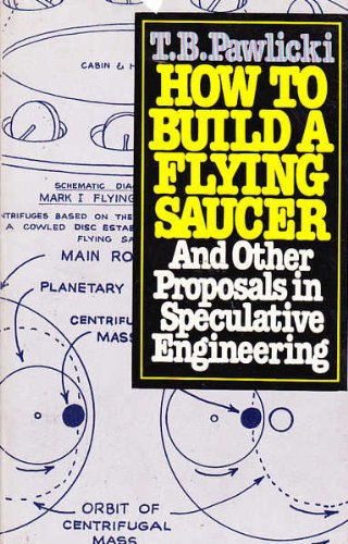 How to Build a Flying Saucer: And Other Proposals in Speculative Engineerings, Pawlicki, T. B.