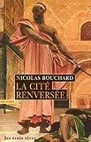 echange, troc Nicolas Bouchard - La Cité renversée
