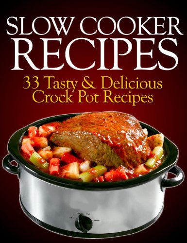 Slow Cooker Recipes: 33 Tasty & Delicious Crock Pot Recipes!