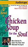 A 6th Bowl of Chicken Soup for the Soul: 101 Stories to Open the Heart and Rekindle the Spirit