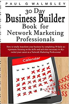 30 Day Business Builder Book For Network Marketing Professionals: How To Totally Transform Your Business By Completing 30 Daily Assignments Focusing ... Necessary To Skyrocket Your Career.