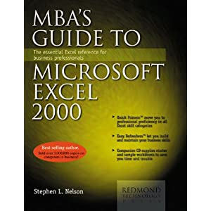 Mba's Guide to Microsoft Excel 2000: The Essential Excel Reference for Business Professionals Stephen L. Nelson