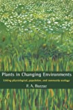 img - for Plants in Changing Environments: Linking Physiological, Population, and Community Ecology (Cambridge Studies in Ecology) book / textbook / text book