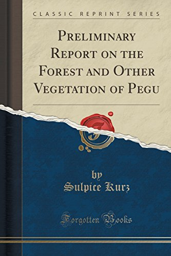 Preliminary Report on the Forest and Other Vegetation of Pegu (Classic Reprint)
