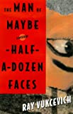 The Man of Maybe Half-A-Dozen Faces: A Novel