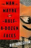 The Man of Maybe Half-A-Dozen Faces: A Novel