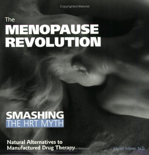 The Menopause Revolution: Smashing the HRT Myth--Natural Alternatives to Manufactured Drug Therapy