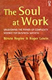The Soul At Work: Unleashing the Power of Complexity Science for Business Success (0752811851) by Lewin, Roger