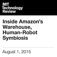 Inside Amazon's Warehouse, Human-Robot Symbiosis (       UNABRIDGED)  Narrated by Todd Mundt, Will Knight