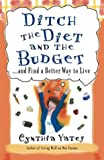 Ditch the Diet and the Budget: ...and Find a Better Way to Live