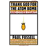 Thank God for the Atom Bomb and Other Essays | Paul Fussell
