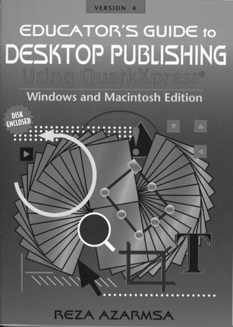 Educator's Guide to Desktop Publishing Using Quarkxpress: Windows and Macintosh Edition, Version 4