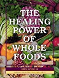 img - for The Healing Power of Whole Foods by Beth Loiselle (1993-09-03) book / textbook / text book