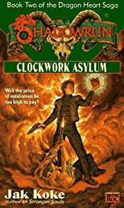 Shadowrun 28: Clockwork Asylum (The Dragon Heart Saga -- Book Two) by Jak Koke