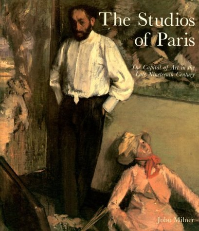 The Studios Of Paris: The Capital Of Art In The Late Nineteenth Century front-23944