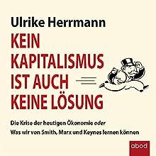 Kein Kapitalismus ist auch keine Lösung: Die Krise der heutigen Ökonomie oder Was wir von Smith, Marx und Keynes lernen können Hörbuch von Ulrike Herrmann Gesprochen von: Ursula Berlinghof