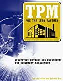 img - for TPM for the Lean Factory: Innovative Methods and Worksheets for Equipment Management (Time-Tested Equipment Management Titles!) book / textbook / text book