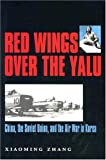 Xiaming Zhang Red Wings Over the Yalu: China, the Soviet Union, and the Air War in Korea (Texas A & M University Military History)