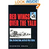 Red Wings over the Yalu: China, the Soviet Union, and the Air War in Korea (Williams-Ford Texas A&M University...