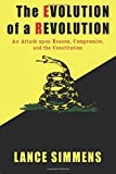 The Evolution of a Revolution: An Attack Upon Reason, Compromise, and the Constitution