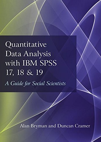 Quantitative Data Analysis with IBM SPSS 17, 18 & 19: A Guide for Social Scientists, by Alan Bryman, Duncan Cramer