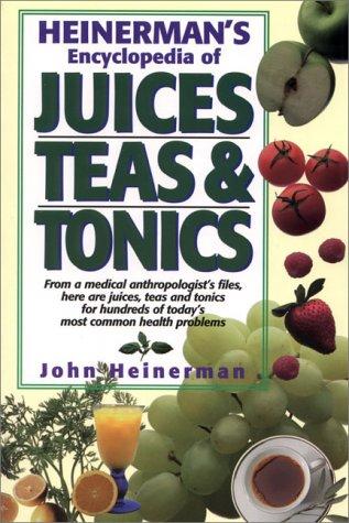 Heinerman's Encyclopedia of Juices, Teas & Tonics by John Heinerman