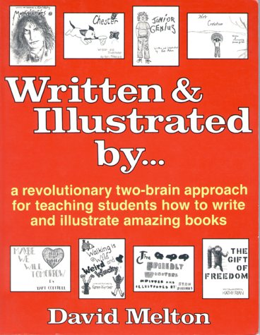 Written and Illustrated by: A Revolutionary Two-Brain Approach for Teaching Students How to Write and Illustrate Amazing Books, David Melton
