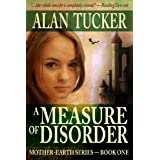 A Measure of Disorder (Mother-Earth Series) ~ Alan Tucker