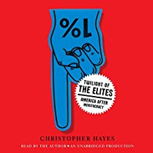 Twilight of the Elites: America after Meritocracy Audiobook by Chris Hayes Narrated by Chris Hayes