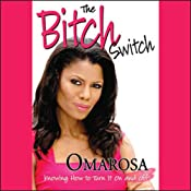The Bitch Switch: Knowing How to Turn It On and Off | [Omarosa]
