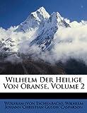 Wilhelm Der Heilige Von Oranse, Volume 2 (German Edition) (1286038863) by Eschenbach), Wolfram (von
