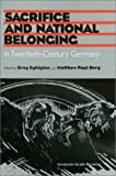 img - for Sacrifice and National Belonging in Twentieth-Century Germany (Walter Prescott Webb Memorial Lectures, published for the University of Texas at) book / textbook / text book