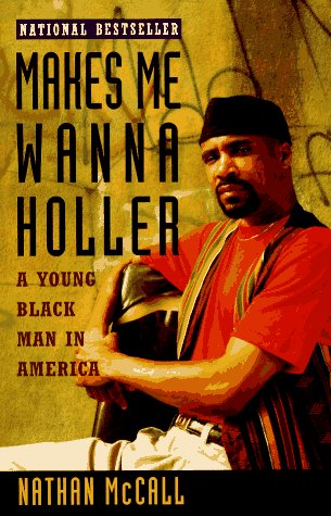 Makes Me Wanna Holler: A Young Black Man in America: Nathan McCall: 9780679740704: Amazon.com: Books