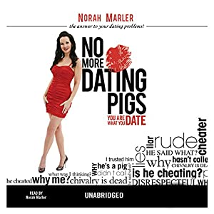 No More Dating Pigs: You Are What You Date Audiobook