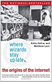 Where Wizards Stay Up Late: The Origins Of The Internet (0684832674) by Hafner, Katie