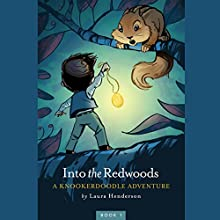 Into the Redwoods: A Knookerdoodle Adventure, Book 1 Audiobook by Laura Henderson Narrated by Laura Henderson