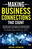 img - for Making Business Connections That Count: The Gimmick-free Guide to Authentic Online Relationships with Influencers and Followers (Six Simple Steps to Success Book 4) book / textbook / text book