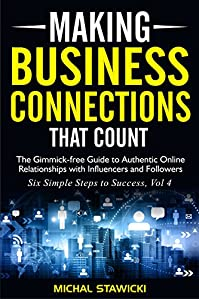 Making Business Connections That Count: The Gimmick-free Guide To Authentic Online Relationships With Influencers And Followers by Michal Stawicki ebook deal