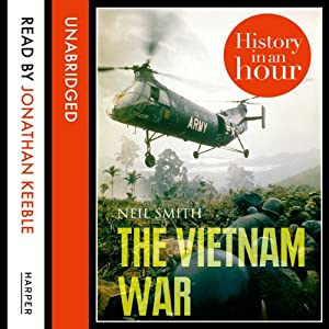 The Vietnam War: History in an Hour Audiobook by Neil Smith Narrated by Jonathan Keeble