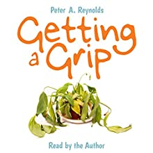 Getting a Grip (       UNABRIDGED) by Peter A. Reynolds Narrated by Peter A. Reynolds
