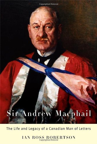 Sir Andrew Macphail: The Life and Legacy of a Canadian Man of Letters
