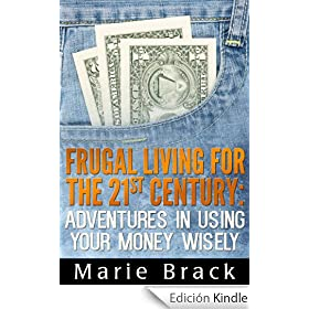 Frugal Living for the 21st Century: Adventures in Using Your Money Wisely (English Edition)