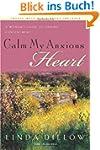 Calm My Anxious Heart: A Woman's Guid...